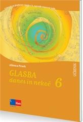 GLASBA DANES IN NEKOČ 6, učbenik za glasbeno umetnost z dodatkom za posodobljen učni načrt za glasbeno umetnost v 6. razredu osnovne šole